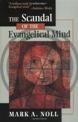 Noll, THE SCANDAL OF THE  EVANGELICAL MIND
