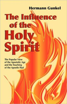 Gunkel, THE INFLUENCE OF THE HOLY SPIRIT