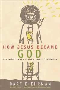 Ehrman, HOW JESUS BECAME GOD